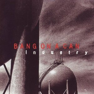 Industry - Bang on a Can