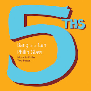 Music In 5ths - Bang on a Can, Philip Glass