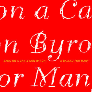 A Ballad For Many - Bang On A Can and Don Byron