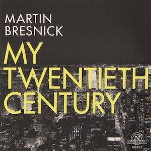 My Twentieth Century - Martin Bresnick