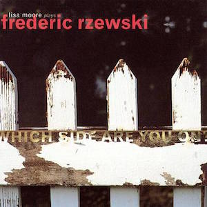 Which Side Are You On - Lisa Moore plays Frederic Rzewski